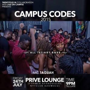 Campus Codes. Organized by Twenty Plus Gh on the 24th of July 2015 inside Privee Lounge (Former Aphrodisiac Nightclub)